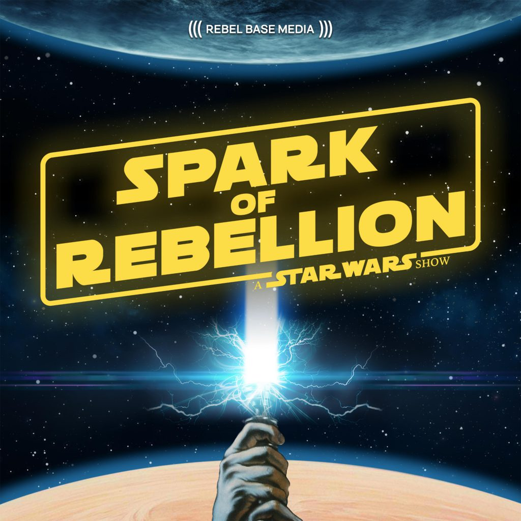 Spark of Rebellion, A Star Wars podcast by Garry Aylott and Mark Asquith from the Rebel Base Media network