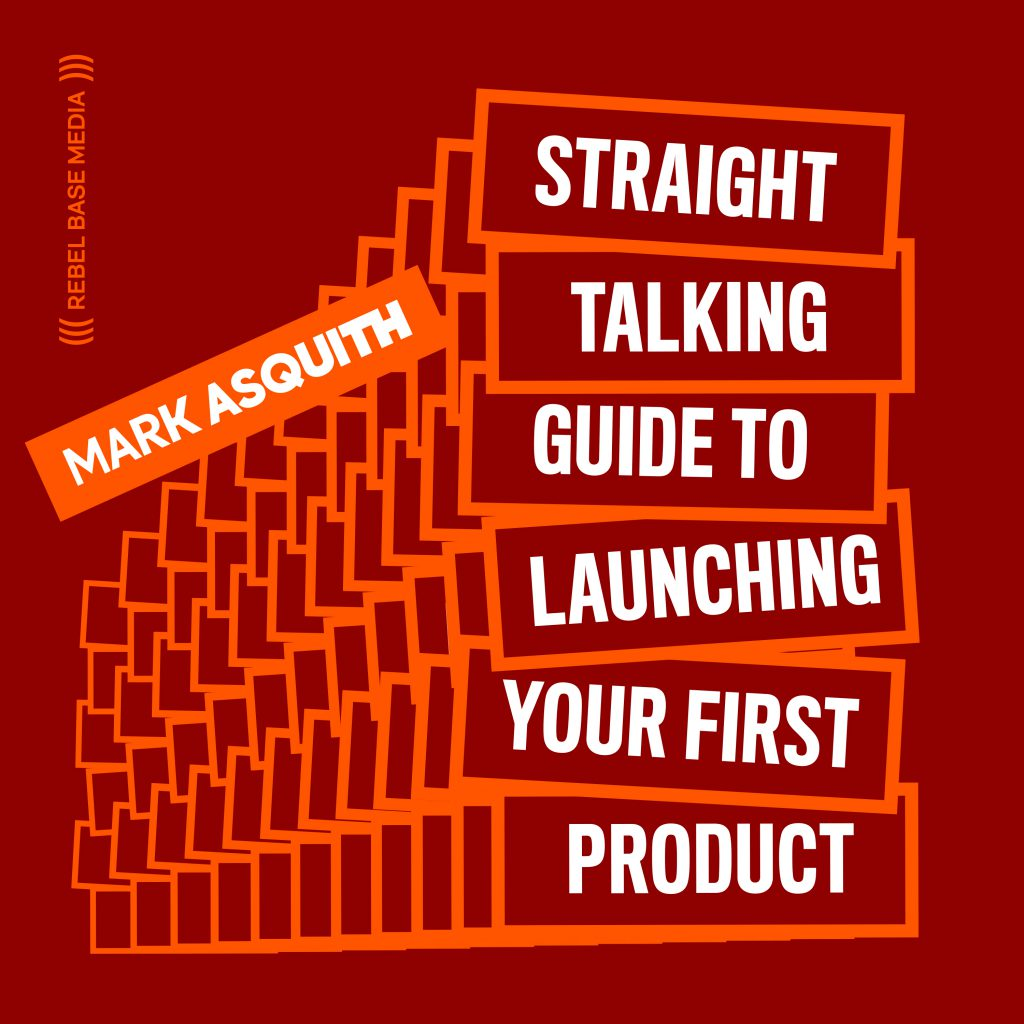 The Straight Talking Guide to Launching Your First Product by Mark Asquith