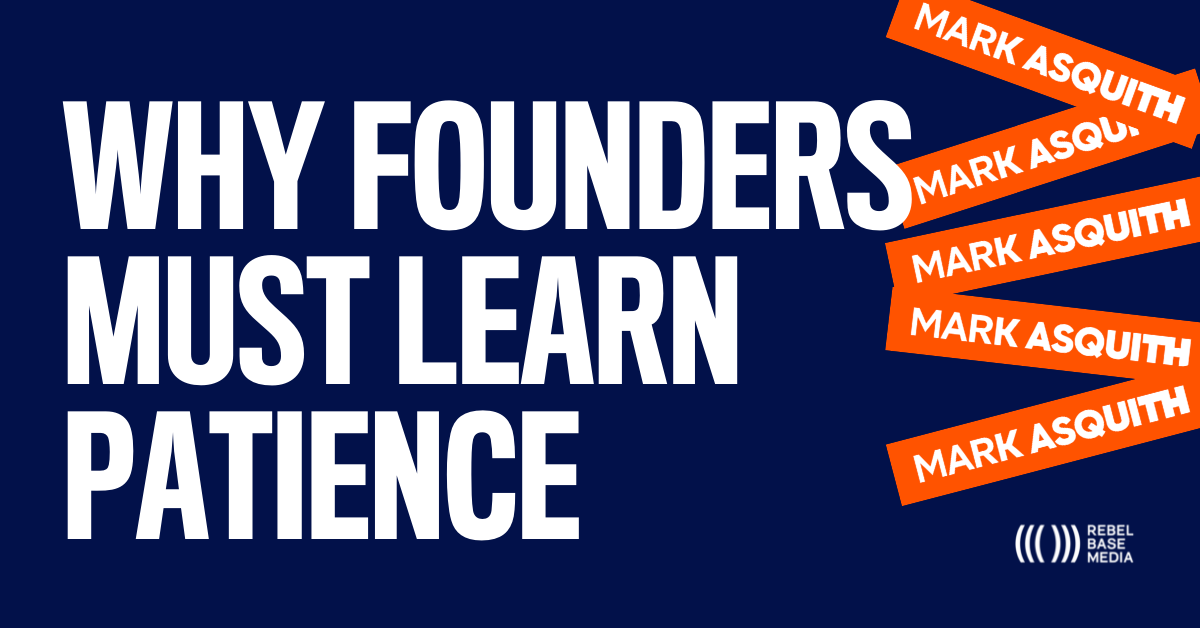 Why Founders Must Learn Patience - Mark Asquith - That British Podcast Guy