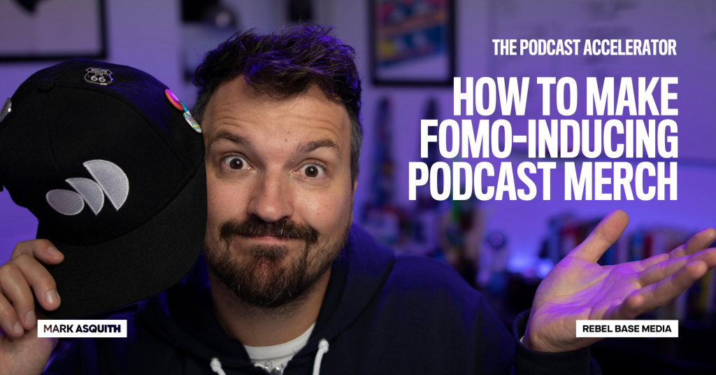 How To Make FOMO-Inducing Podcast Merch