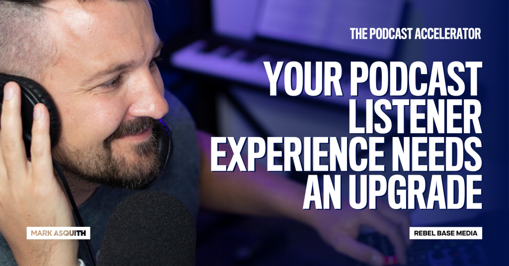 Your Podcast Listener Experience Needs an Upgrade