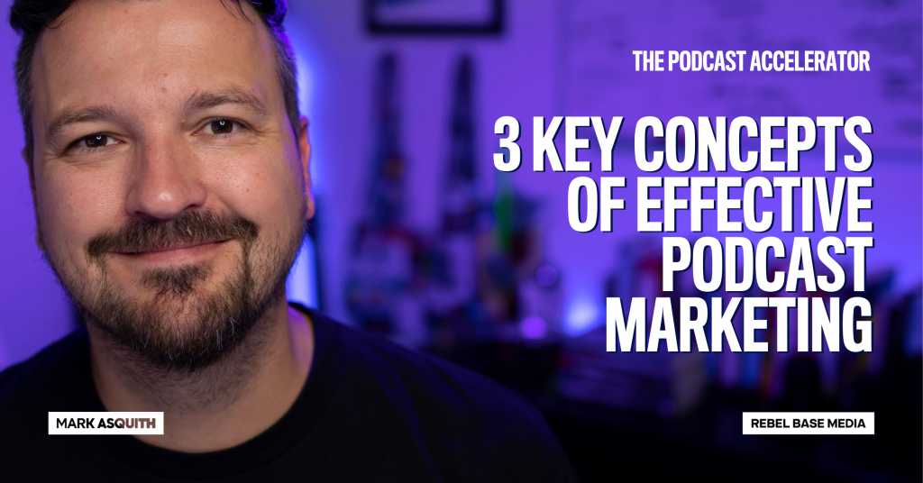 3 Key Concepts of Effective Podcast Marketing