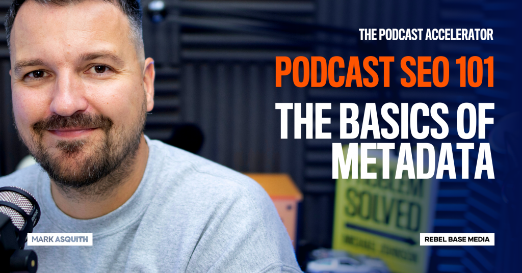 Image displaying text: Podcast SEO 101: The Basics of Metadata