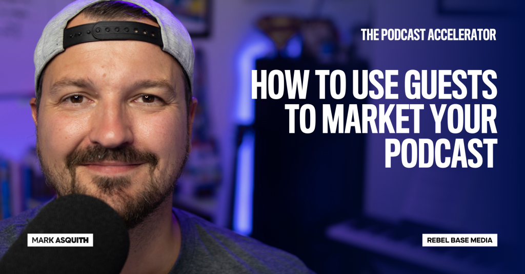 How To Use Guests To Market Your Podcast