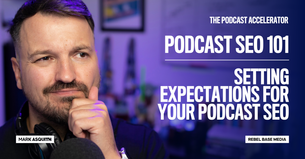 Image displaying text: Setting Expectations for Your Podcast SEO