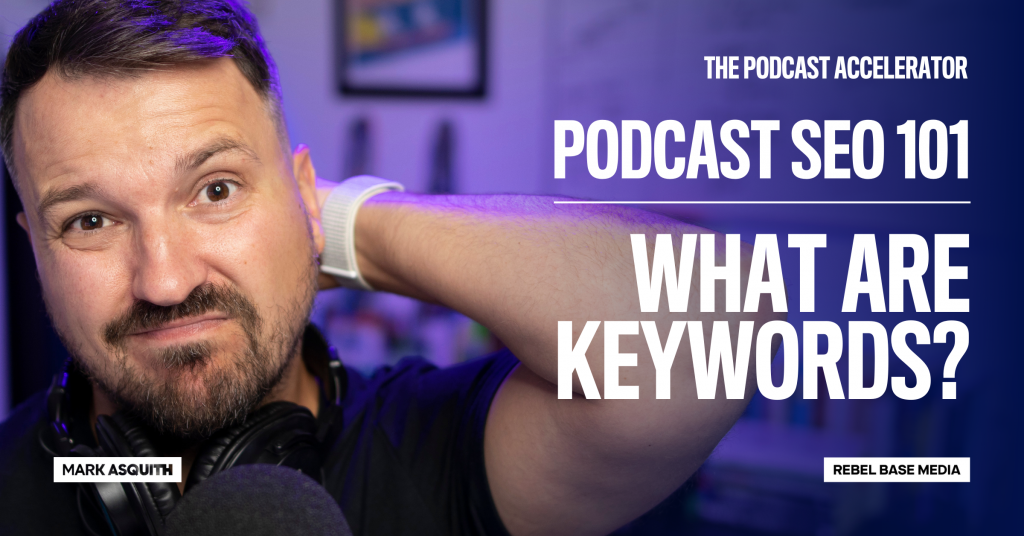 Image displaying text: Podcast SEO 101: What Are Keywords?