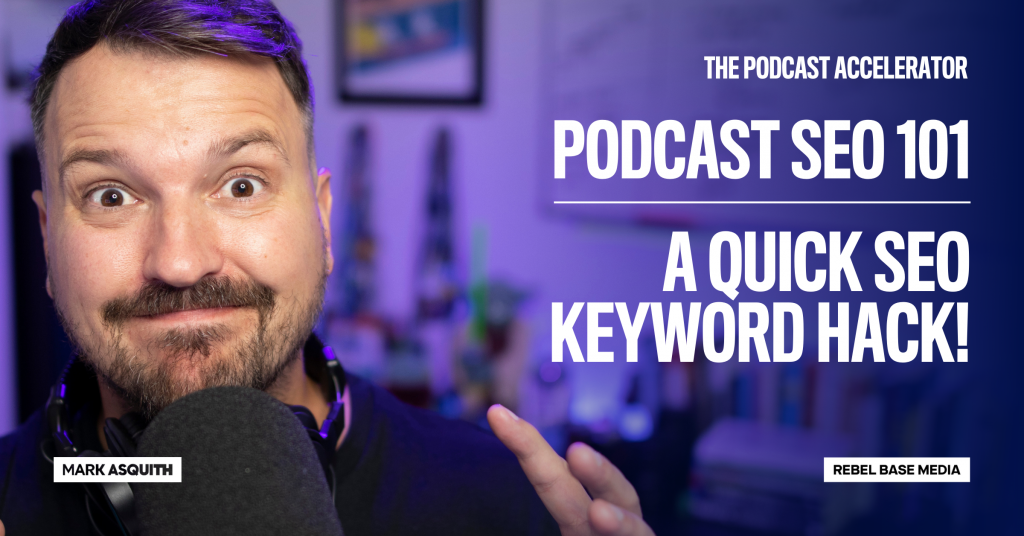 Image displaying text: A Quick SEO Keyword Hack: Podcast SEO 101