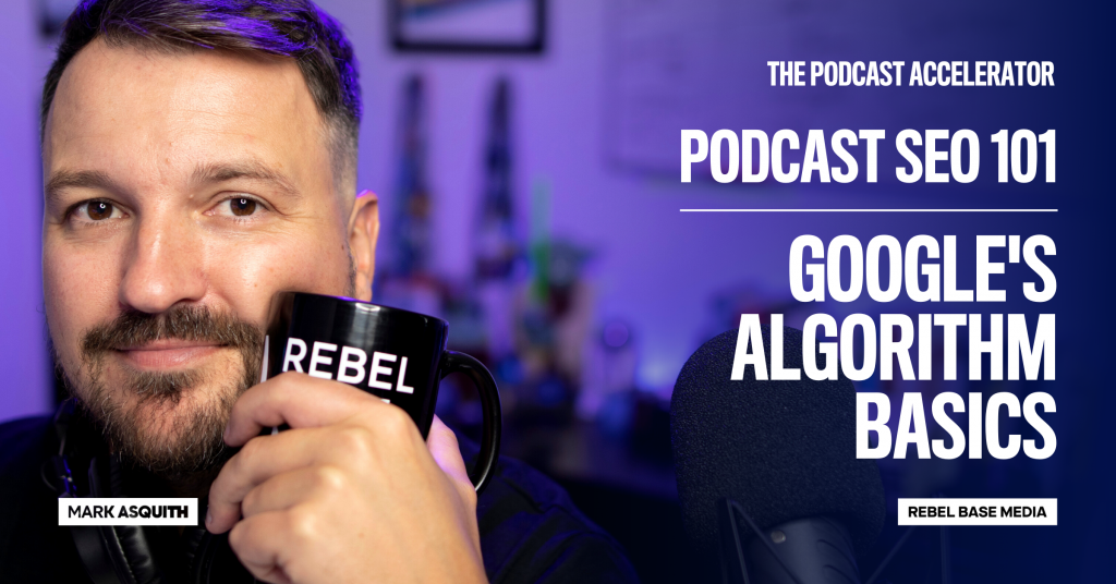 Google's Algorithm Basics: Podcast SEO 101