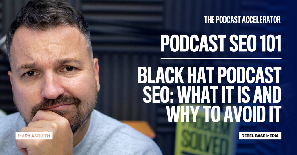 Black Hat Podcast SEO: What It Is and Why To Avoid It